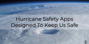 Hurricane Safety Apps Designed To Keep Us Safe