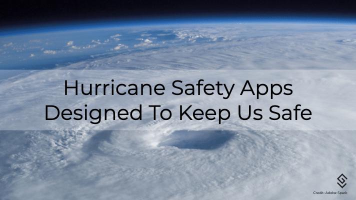 Hurricane Safety Apps Designed To Keep Us Safe
